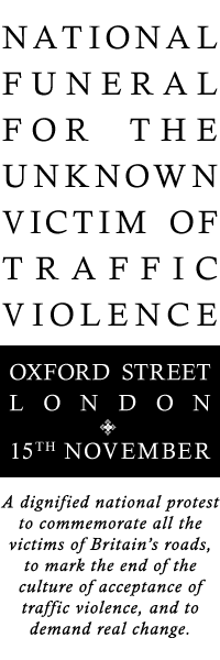 National Funeral for the Unknown Victim of Traffic Violence. Saturday 15th November 2014. A dignified national protest to commemorate all the victims of Britain's roads, to mark the end of the culture of acceptance of traffic violence, and to demand real change